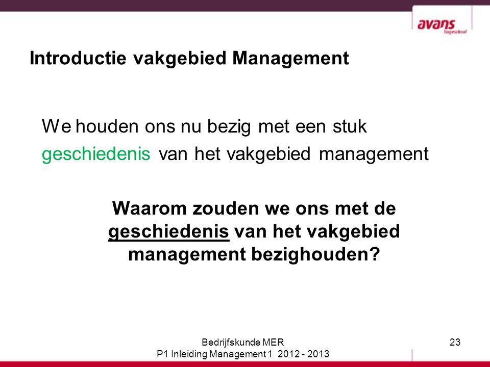 23 Introductie vakgebied Management We houden ons nu bezig met een stuk geschiedenis van het vakgebied management Waarom zouden we ons met de geschied