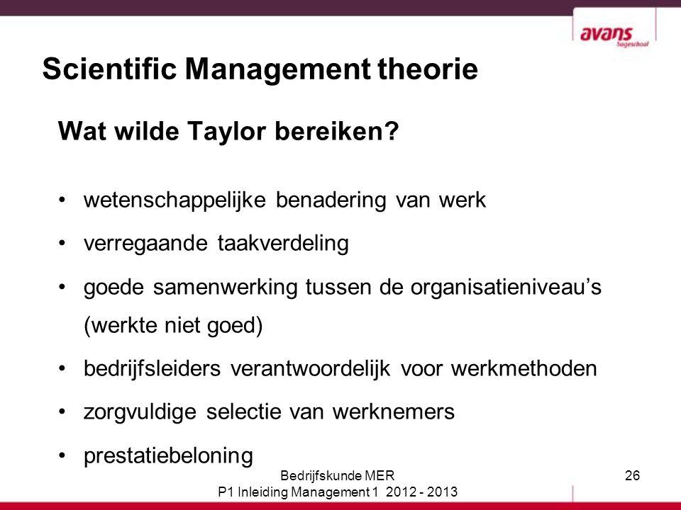 26 Scientific Management theorie Wat wilde Taylor bereiken? wetenschappelijke benadering van werk verregaande taakverdeling goede samenwerking tussen