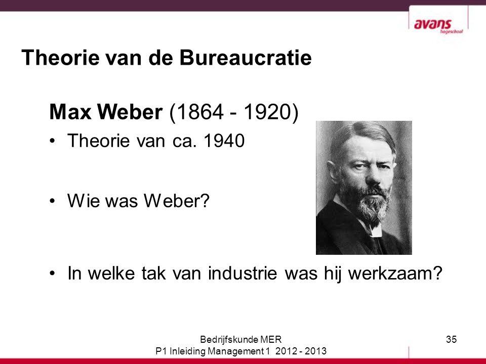 35 Theorie van de Bureaucratie Max Weber (1864 - 1920) Theorie van ca. 1940 Wie was Weber? In welke tak van industrie was hij werkzaam? Bedrijfskunde