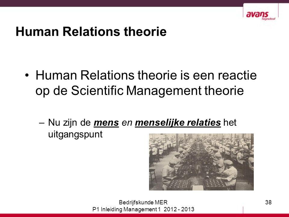 38 Human Relations theorie Human Relations theorie is een reactie op de Scientific Management theorie –Nu zijn de mens en menselijke relaties het uitg