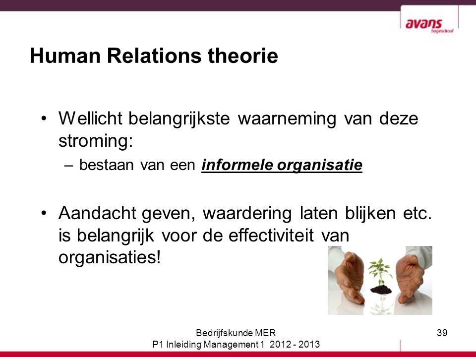 39 Human Relations theorie Wellicht belangrijkste waarneming van deze stroming: –bestaan van een informele organisatie Aandacht geven, waardering late