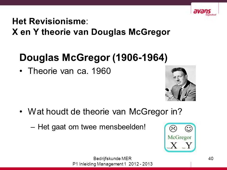 40 Het Revisionisme: X en Y theorie van Douglas McGregor Douglas McGregor (1906-1964) Theorie van ca. 1960 Wat houdt de theorie van McGregor in? –Het
