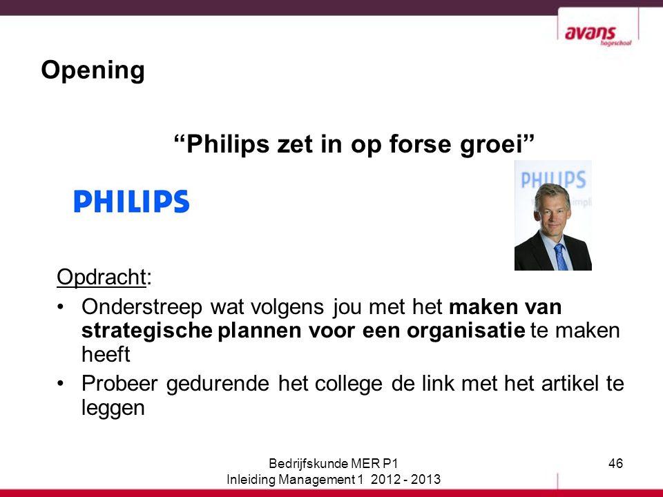 """46 Opening """"Philips zet in op forse groei"""" Opdracht: Onderstreep wat volgens jou met het maken van strategische plannen voor een organisatie te maken"""