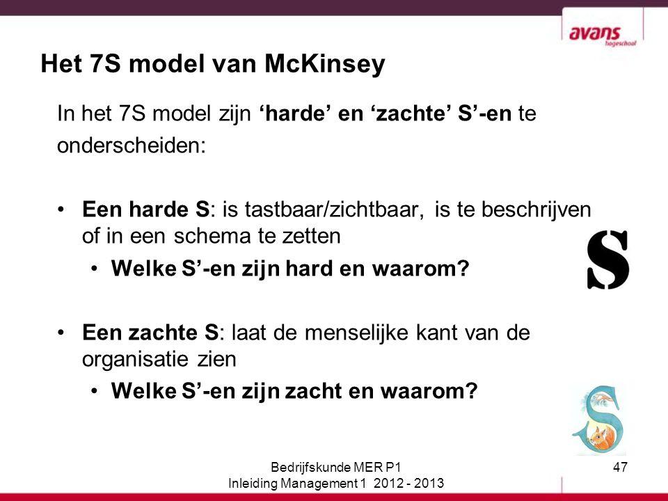 47 Het 7S model van McKinsey In het 7S model zijn 'harde' en 'zachte' S'-en te onderscheiden: Een harde S: is tastbaar/zichtbaar, is te beschrijven of