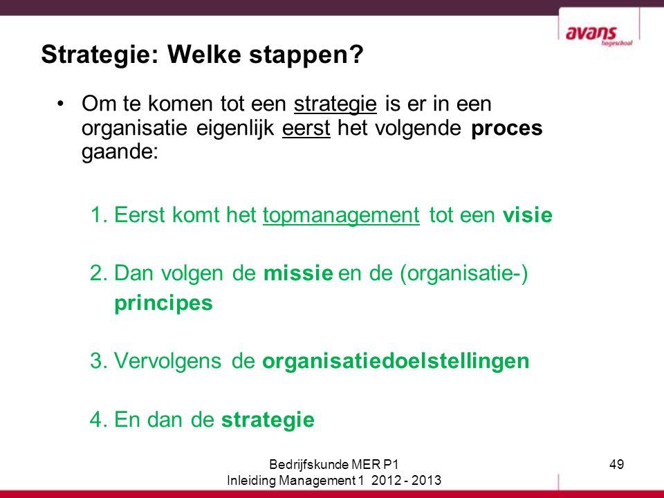 49 Strategie: Welke stappen? Om te komen tot een strategie is er in een organisatie eigenlijk eerst het volgende proces gaande: 1. Eerst komt het topm