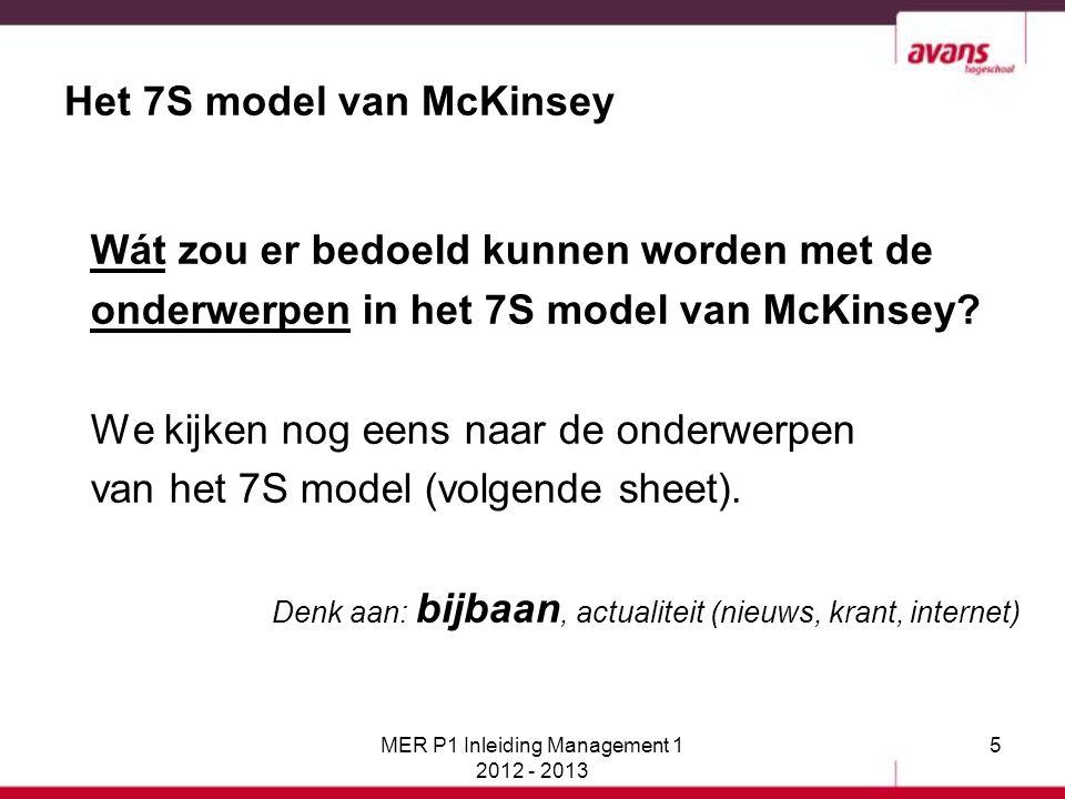 5 Het 7S model van McKinsey Wát zou er bedoeld kunnen worden met de onderwerpen in het 7S model van McKinsey? We kijken nog eens naar de onderwerpen v