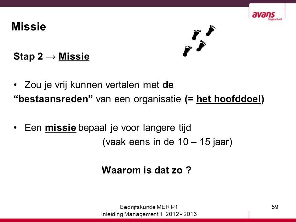 """59 Missie Stap 2 → Missie Zou je vrij kunnen vertalen met de """"bestaansreden"""" van een organisatie (= het hoofddoel) Een missie bepaal je voor langere t"""