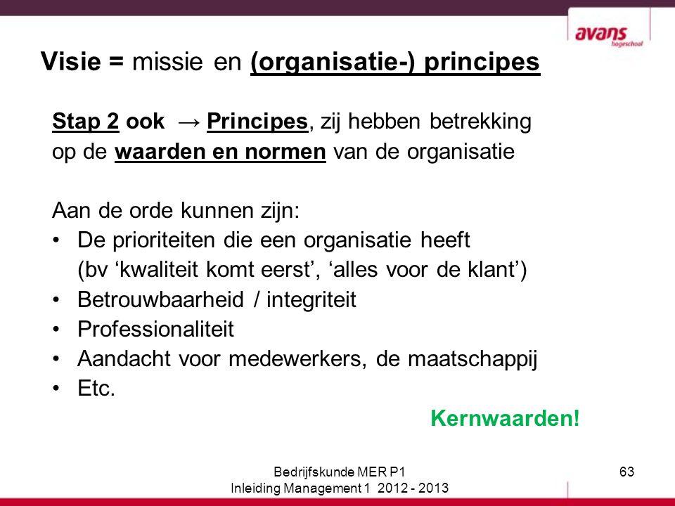 63 Visie = missie en (organisatie-) principes Stap 2 ook → Principes, zij hebben betrekking op de waarden en normen van de organisatie Aan de orde kun