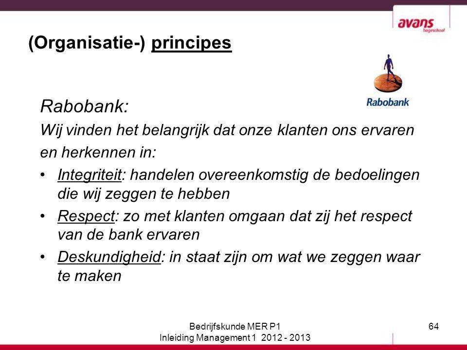 64 (Organisatie-) principes Rabobank: Wij vinden het belangrijk dat onze klanten ons ervaren en herkennen in: Integriteit: handelen overeenkomstig de