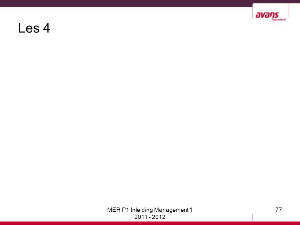 Les 4 MER P1 Inleiding Management 1 2011 - 2012 77