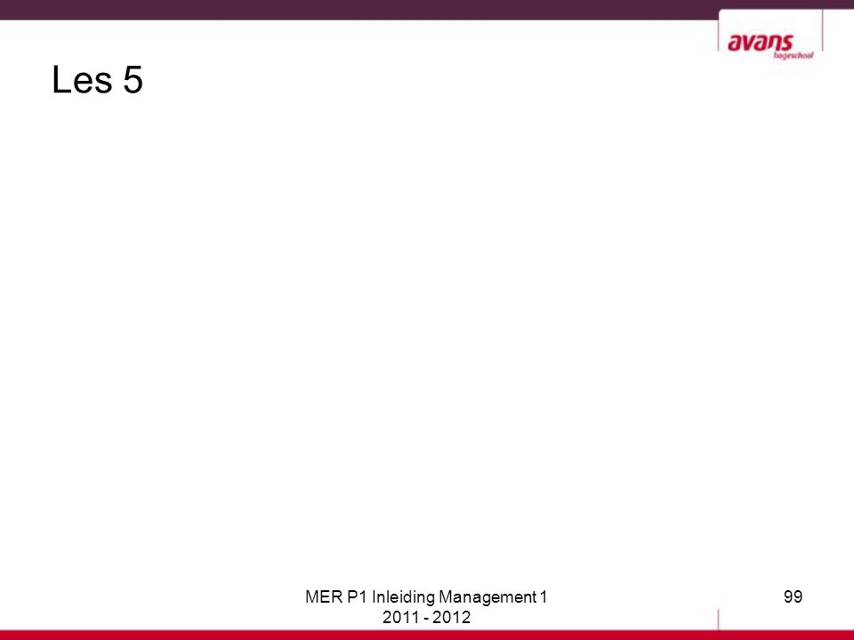 Les 5 MER P1 Inleiding Management 1 2011 - 2012 99
