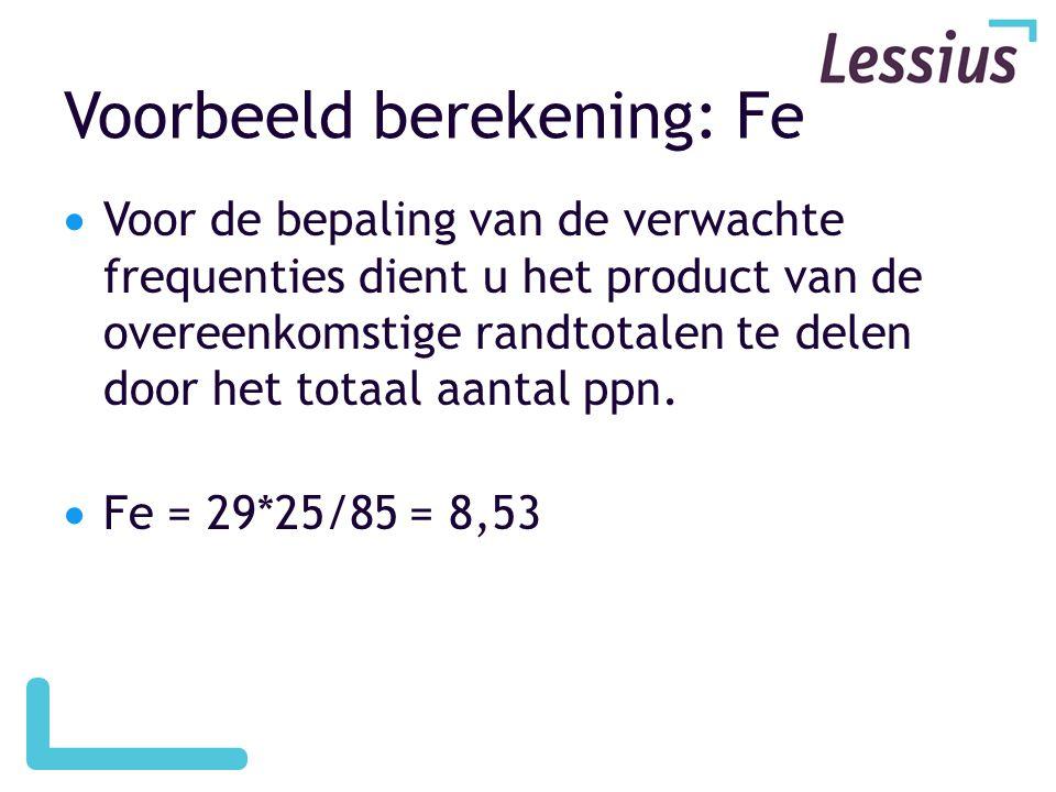 Voorbeeld berekening: Fe  Voor de bepaling van de verwachte frequenties dient u het product van de overeenkomstige randtotalen te delen door het tota