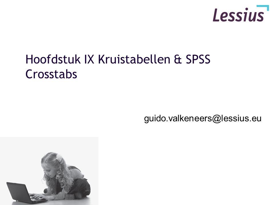 Hoofdstuk IX Kruistabellen & SPSS Crosstabs guido.valkeneers@lessius.eu