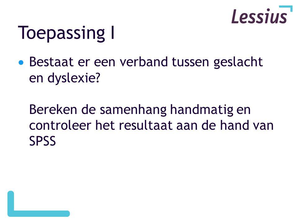 Toepassing I  Bestaat er een verband tussen geslacht en dyslexie? Bereken de samenhang handmatig en controleer het resultaat aan de hand van SPSS