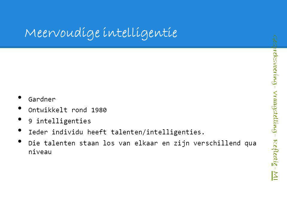 Meervoudige intelligentie Gardner Ontwikkelt rond 1980 9 intelligenties Ieder individu heeft talenten/intelligenties. Die talenten staan los van elkaa
