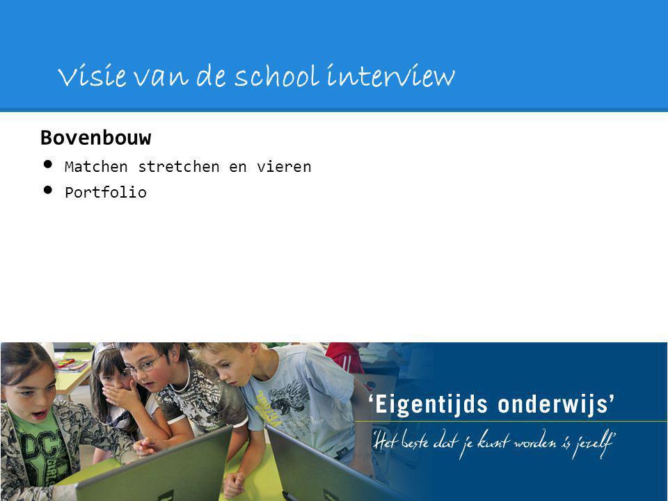 Visie van de school interview Bovenbouw Matchen stretchen en vieren Portfolio