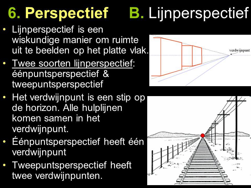 6. Perspectief B. Lijnperspectief Lijnperspectief is een wiskundige manier om ruimte uit te beelden op het platte vlak. Twee soorten lijnperspectief: