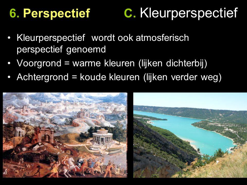 6. Perspectief C. Kleurperspectief Kleurperspectief wordt ook atmosferisch perspectief genoemd Voorgrond = warme kleuren (lijken dichterbij) Achtergro