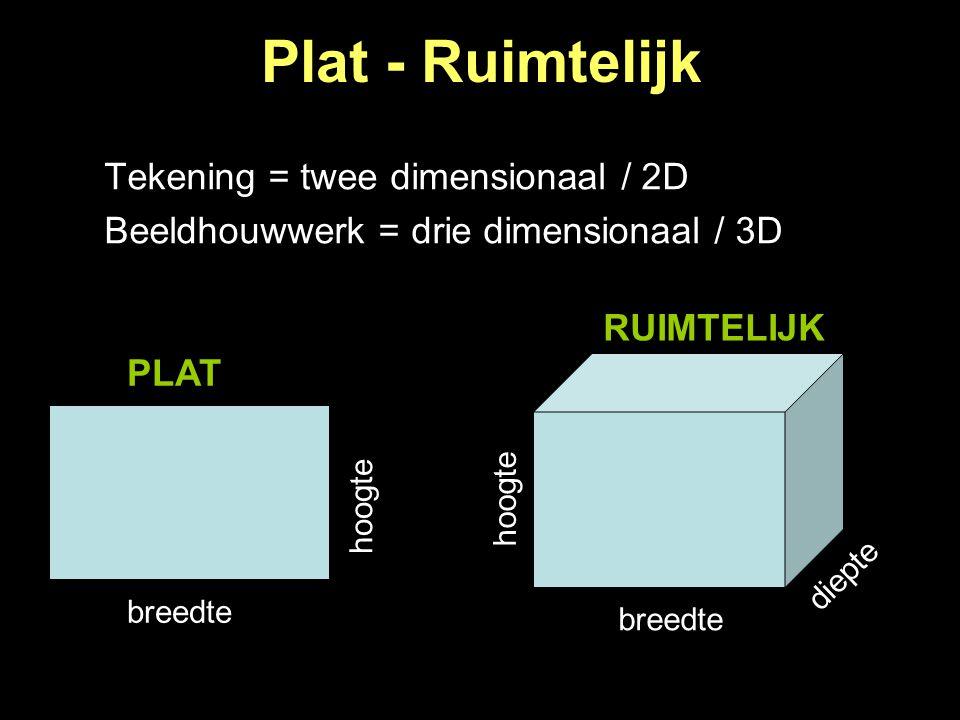 Plat - Ruimtelijk Tekening = twee dimensionaal / 2D Beeldhouwwerk = drie dimensionaal / 3D breedte hoogte breedte hoogte diepte PLAT RUIMTELIJK