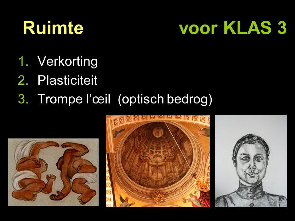 Ruimte voor KLAS 3 1.Verkorting 2.Plasticiteit 3.Trompe l'œil (optisch bedrog)