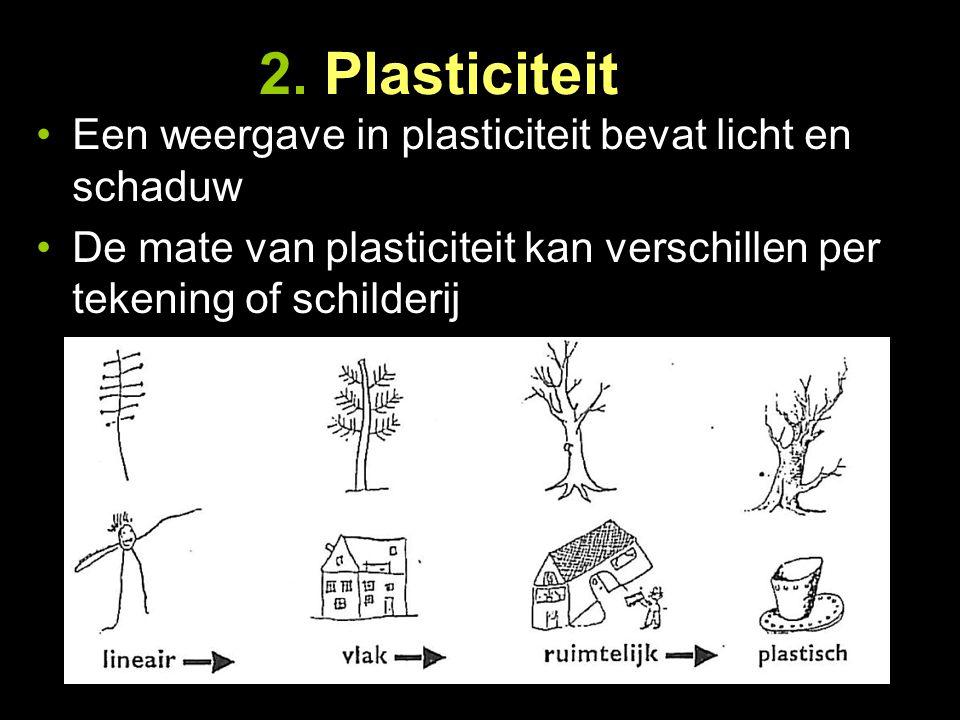 2. Plasticiteit Een weergave in plasticiteit bevat licht en schaduw De mate van plasticiteit kan verschillen per tekening of schilderij