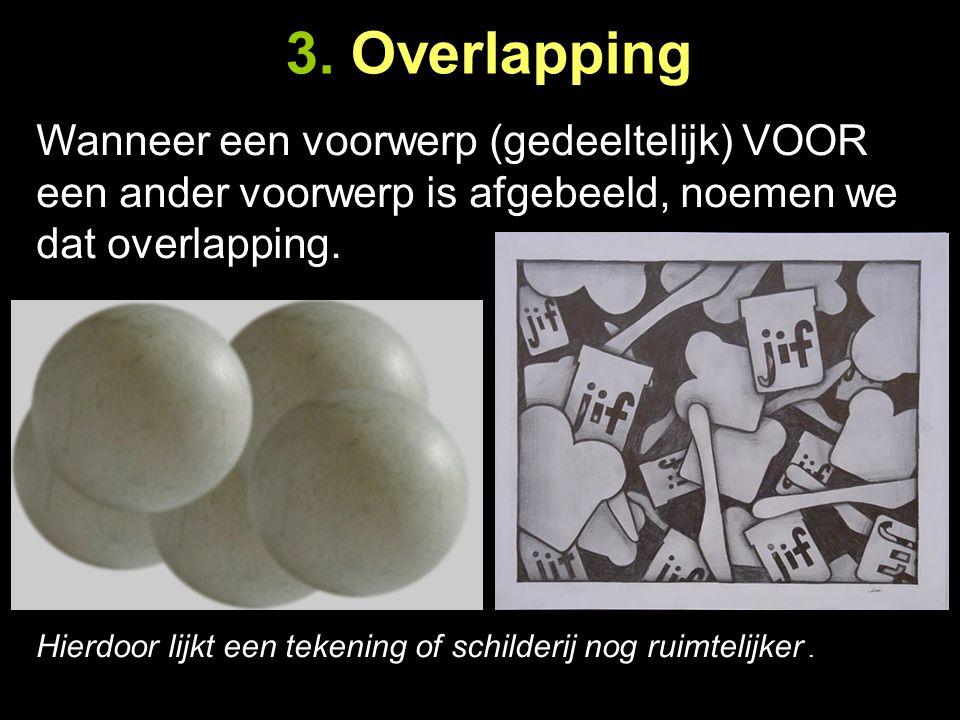 3. Overlapping Wanneer een voorwerp (gedeeltelijk) VOOR een ander voorwerp is afgebeeld, noemen we dat overlapping. Hierdoor lijkt een tekening of sch