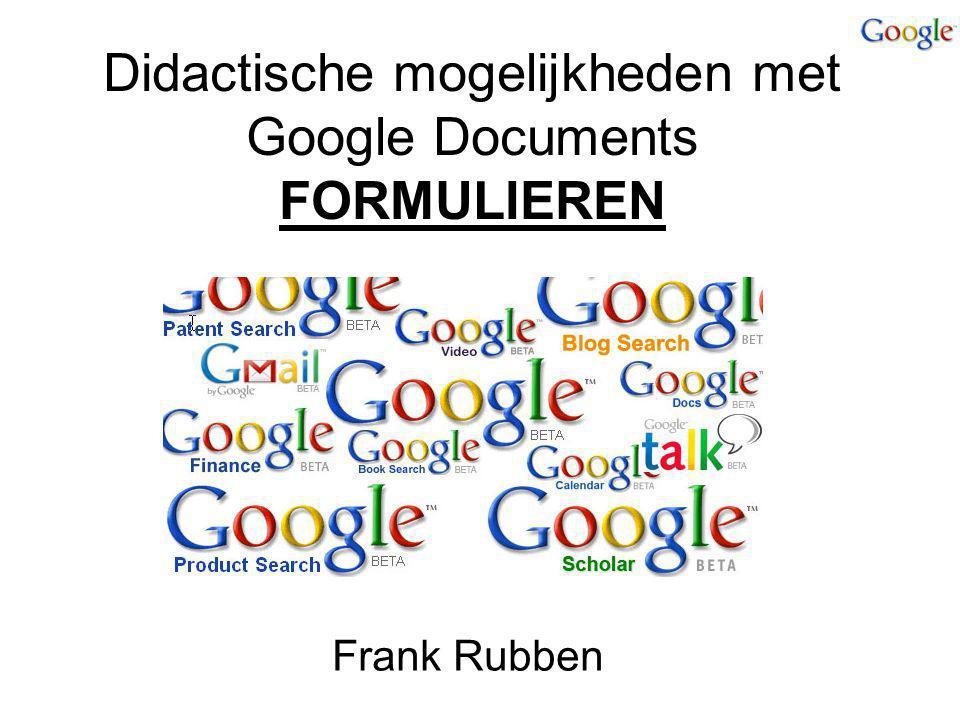 Didactische mogelijkheden met Google Documents FORMULIEREN Frank Rubben