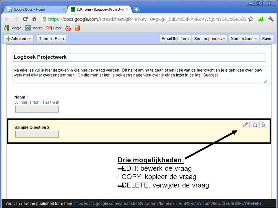Een uitgewerkt voorbeeld: Het logboek Drie mogelijkheden:  EDIT: bewerk de vraag  COPY: kopieer de vraag  DELETE: verwijder de vraag