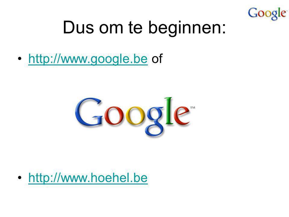 Dus om te beginnen: http://www.google.be ofhttp://www.google.be http://www.hoehel.be