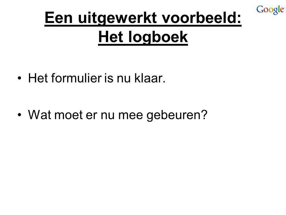 Een uitgewerkt voorbeeld: Het logboek Het formulier is nu klaar. Wat moet er nu mee gebeuren?