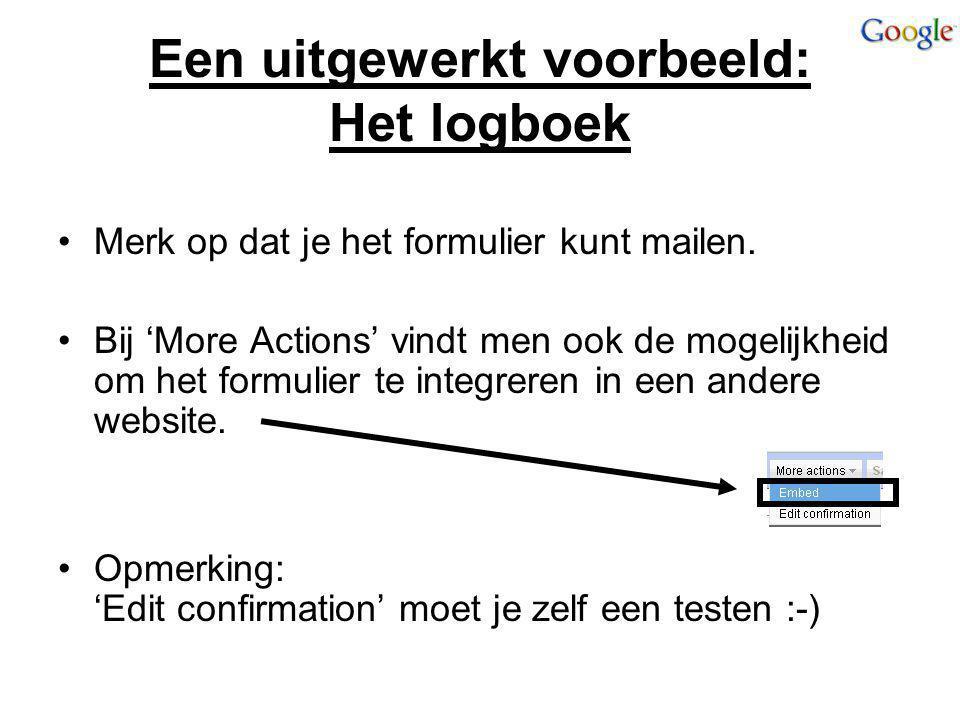 Een uitgewerkt voorbeeld: Het logboek Merk op dat je het formulier kunt mailen. Bij 'More Actions' vindt men ook de mogelijkheid om het formulier te i