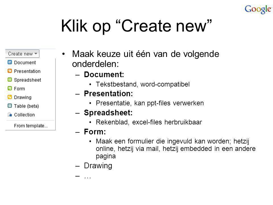 """Klik op """"Create new"""" Maak keuze uit één van de volgende onderdelen: –Document: Tekstbestand, word-compatibel –Presentation: Presentatie, kan ppt-files"""