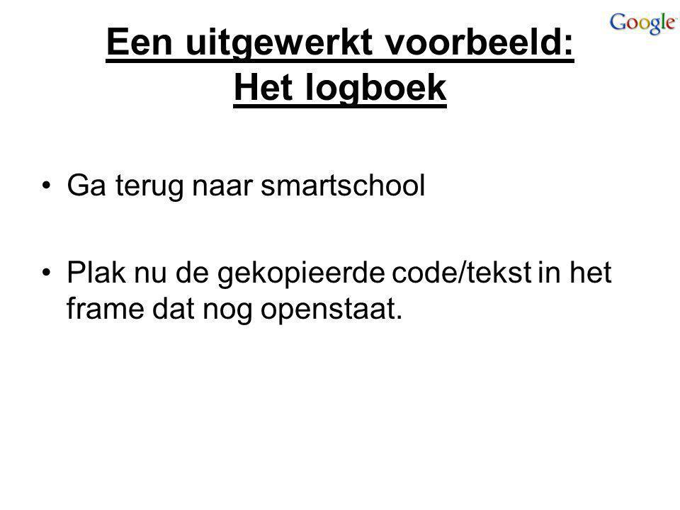Een uitgewerkt voorbeeld: Het logboek Ga terug naar smartschool Plak nu de gekopieerde code/tekst in het frame dat nog openstaat.