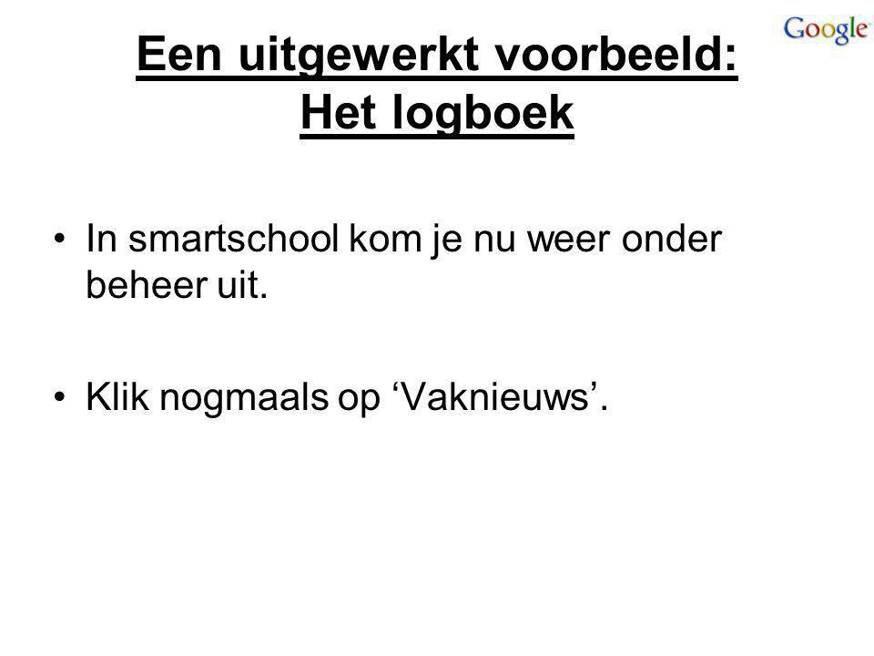 Een uitgewerkt voorbeeld: Het logboek In smartschool kom je nu weer onder beheer uit. Klik nogmaals op 'Vaknieuws'.