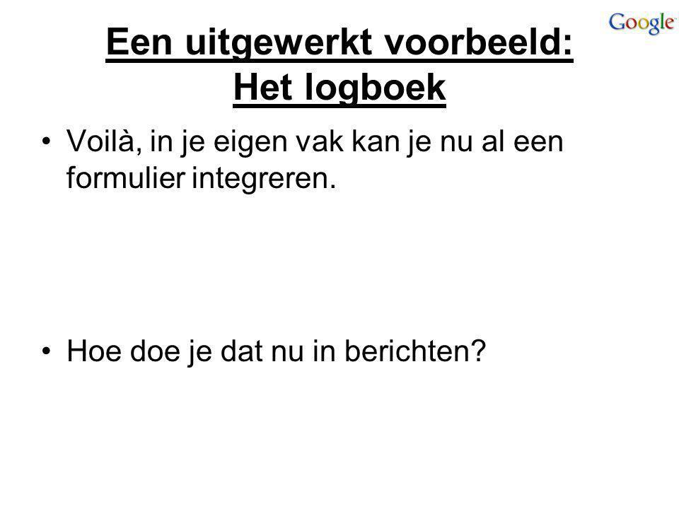 Een uitgewerkt voorbeeld: Het logboek Voilà, in je eigen vak kan je nu al een formulier integreren. Hoe doe je dat nu in berichten?