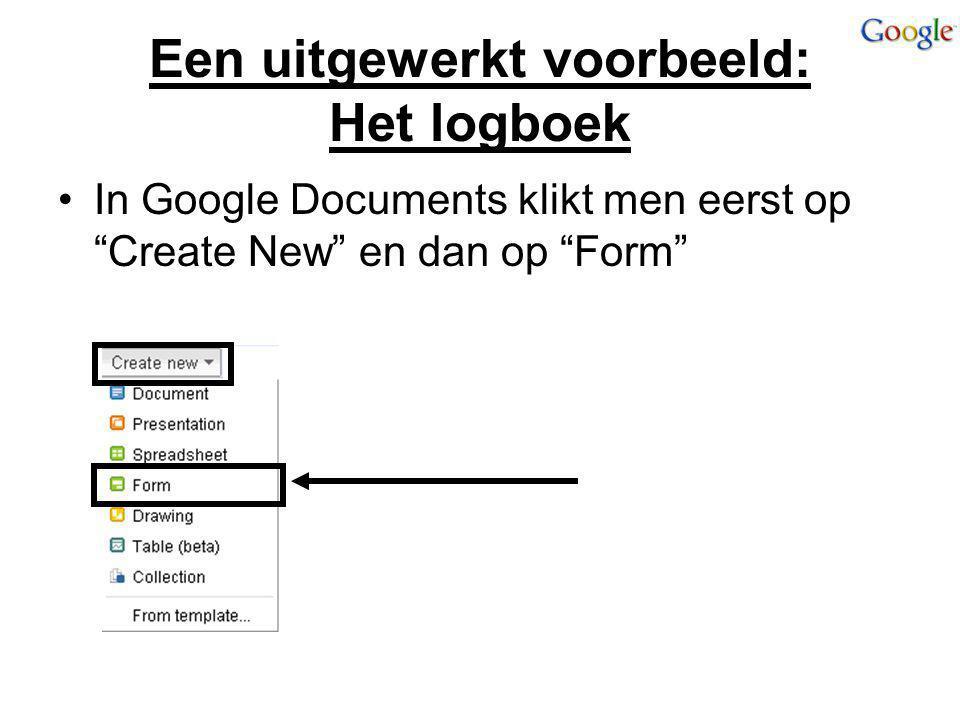 """Een uitgewerkt voorbeeld: Het logboek In Google Documents klikt men eerst op """"Create New"""" en dan op """"Form"""""""