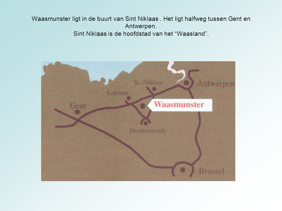 """Waasmunster ligt in de buurt van Sint Niklaas. Het ligt halfweg tussen Gent en Antwerpen. Sint Niklaas is de hoofdstad van het """"Waasland""""."""