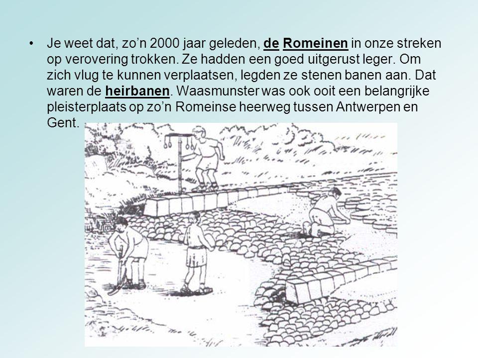 Je weet dat, zo'n 2000 jaar geleden, de Romeinen in onze streken op verovering trokken. Ze hadden een goed uitgerust leger. Om zich vlug te kunnen ver