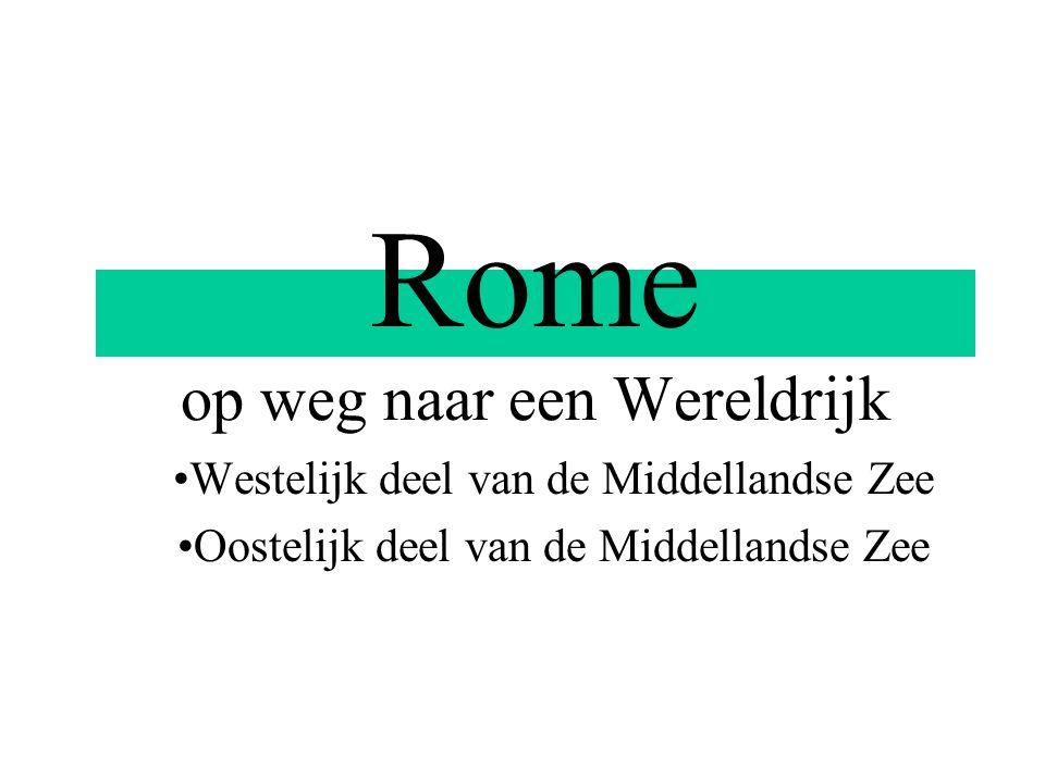 Rome op weg naar een Wereldrijk Westelijk deel van de Middellandse Zee Oostelijk deel van de Middellandse Zee