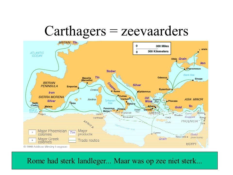 Carthagers = zeevaarders Rome had sterk landleger... Maar was op zee niet sterk...