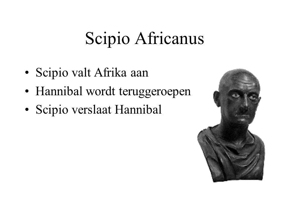 Scipio Africanus Scipio valt Afrika aan Hannibal wordt teruggeroepen Scipio verslaat Hannibal