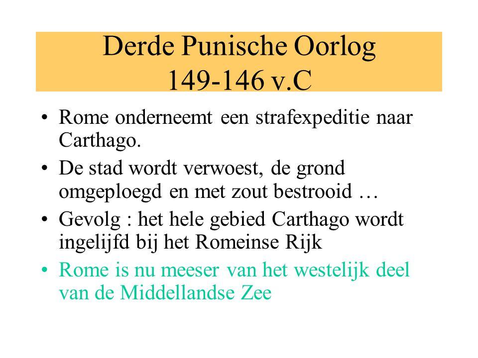 Derde Punische Oorlog 149-146 v.C Rome onderneemt een strafexpeditie naar Carthago. De stad wordt verwoest, de grond omgeploegd en met zout bestrooid