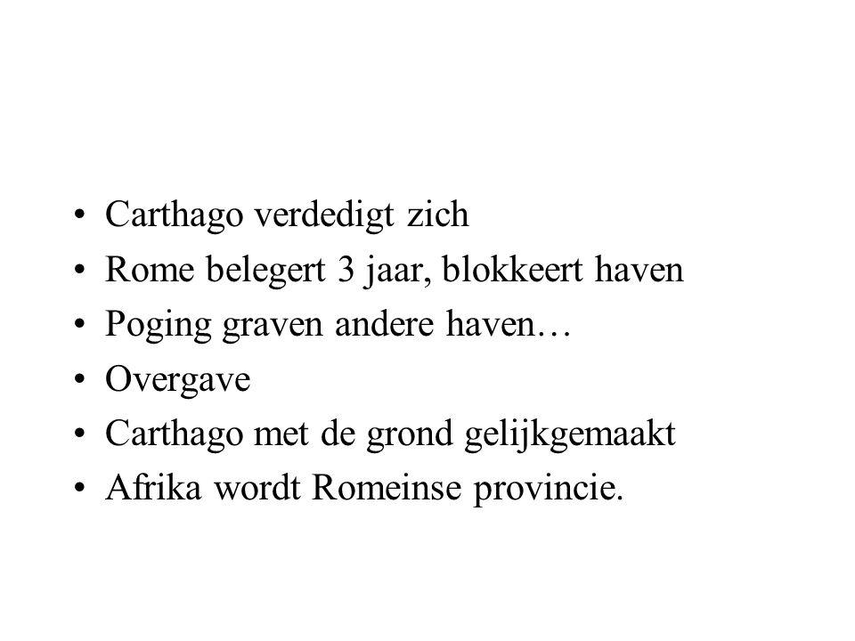 Carthago verdedigt zich Rome belegert 3 jaar, blokkeert haven Poging graven andere haven… Overgave Carthago met de grond gelijkgemaakt Afrika wordt Ro