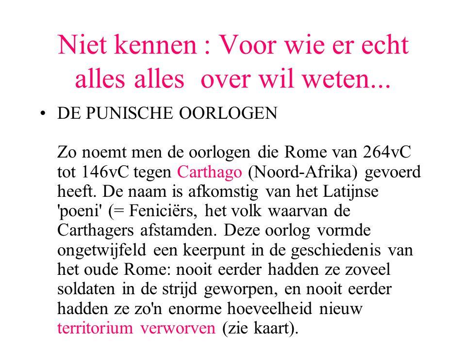 Niet kennen : Voor wie er echt alles alles over wil weten... DE PUNISCHE OORLOGEN Zo noemt men de oorlogen die Rome van 264vC tot 146vC tegen Carthago