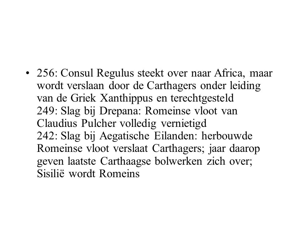 256: Consul Regulus steekt over naar Africa, maar wordt verslaan door de Carthagers onder leiding van de Griek Xanthippus en terechtgesteld 249: Slag