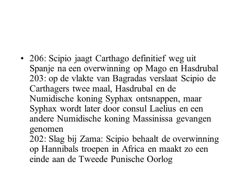 206: Scipio jaagt Carthago definitief weg uit Spanje na een overwinning op Mago en Hasdrubal 203: op de vlakte van Bagradas verslaat Scipio de Carthag