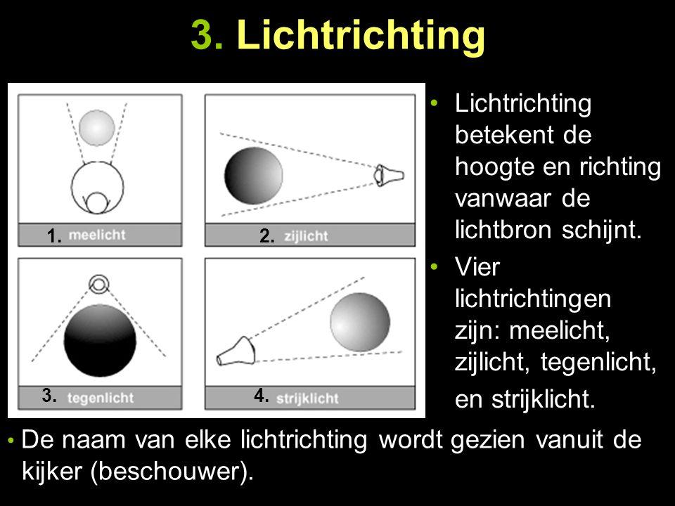 3. Lichtrichting Lichtrichting betekent de hoogte en richting vanwaar de lichtbron schijnt. Vier lichtrichtingen zijn: meelicht, zijlicht, tegenlicht,