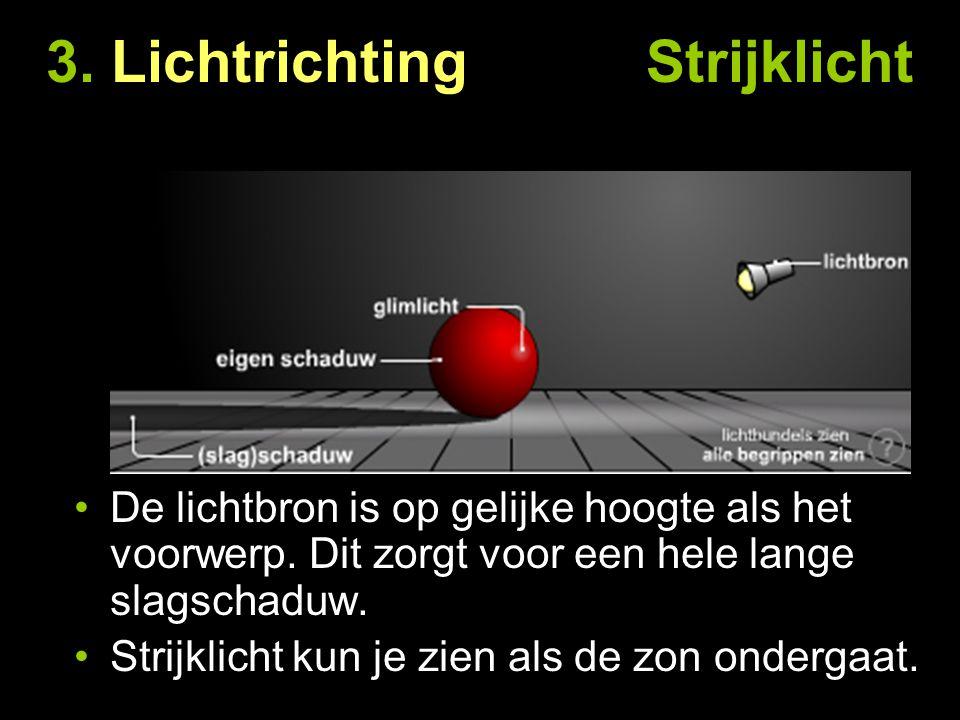 3. Lichtrichting Strijklicht De lichtbron is op gelijke hoogte als het voorwerp. Dit zorgt voor een hele lange slagschaduw. Strijklicht kun je zien al