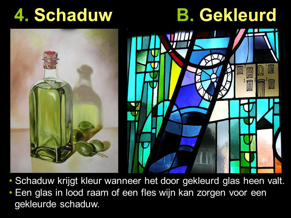 4. Schaduw B. Gekleurd Schaduw krijgt kleur wanneer het door gekleurd glas heen valt. Een glas in lood raam of een fles wijn kan zorgen voor een … gek