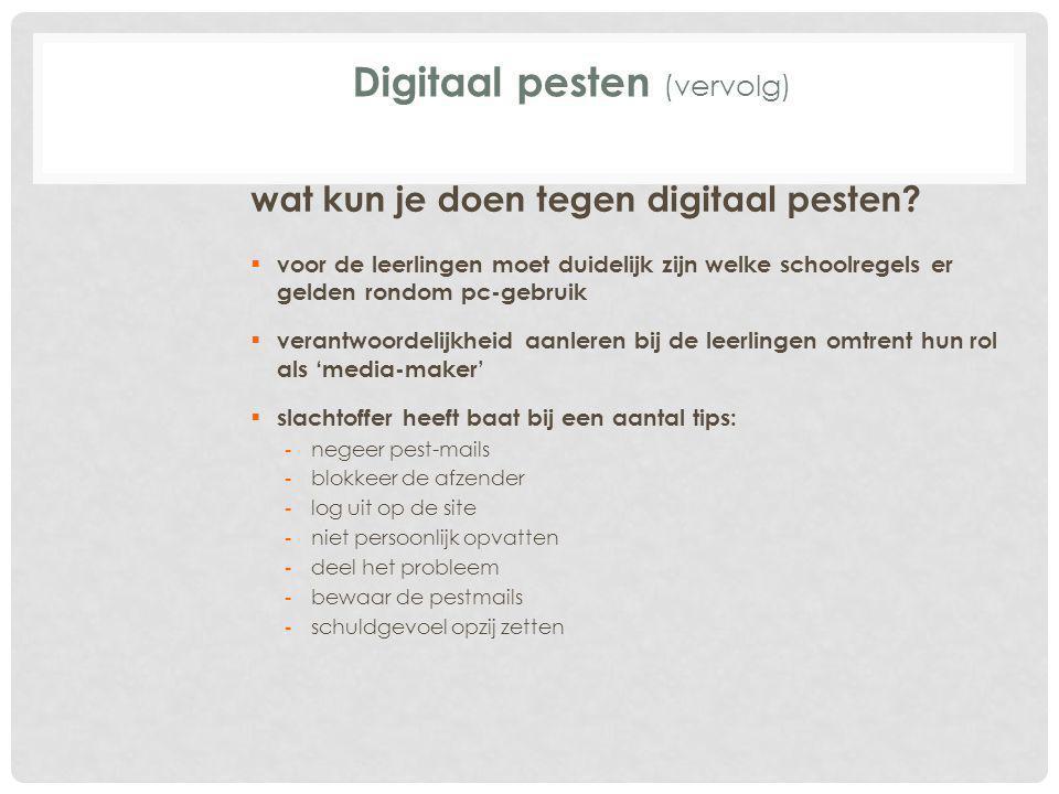 wat kun je doen tegen digitaal pesten?  voor de leerlingen moet duidelijk zijn welke schoolregels er gelden rondom pc-gebruik  verantwoordelijkheid